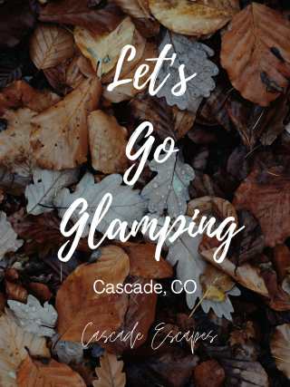 Background of Leaves with the words Let's Go Glamping Cascade, CO Cascade Escapes
